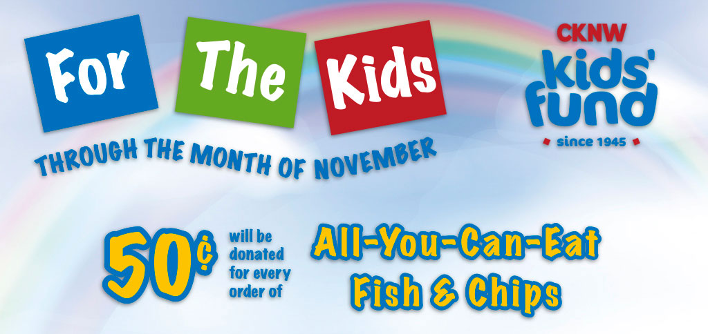 "For the month of November, C-Lovers Fish & Chips will donate 50 cents from every ""All You Can Eat"" meal sold to the CKNW Orphans' Fund."
