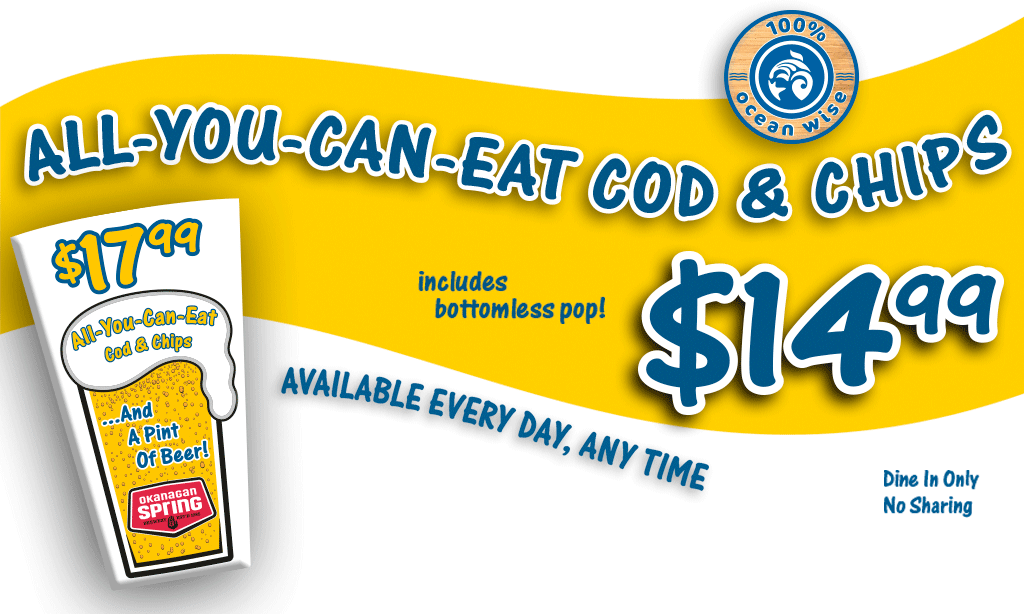 All-you-can-eat fish and chips, includes bottomless pop, only $13.99 -- available every day, any time! (dine in only, no sharing)